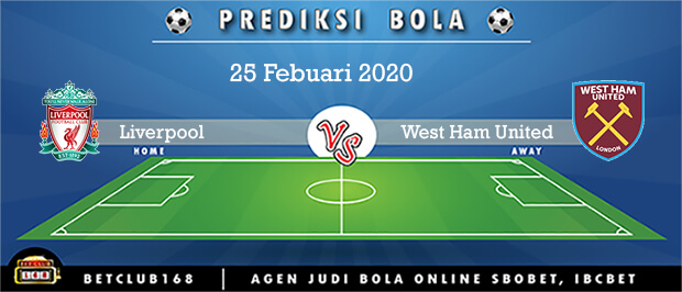 Prediksi Liverpool Vs West Ham United 25 Febuari 2020