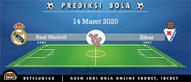 Prediksi Real Madrid Vs Eibar 14 Maret 2020